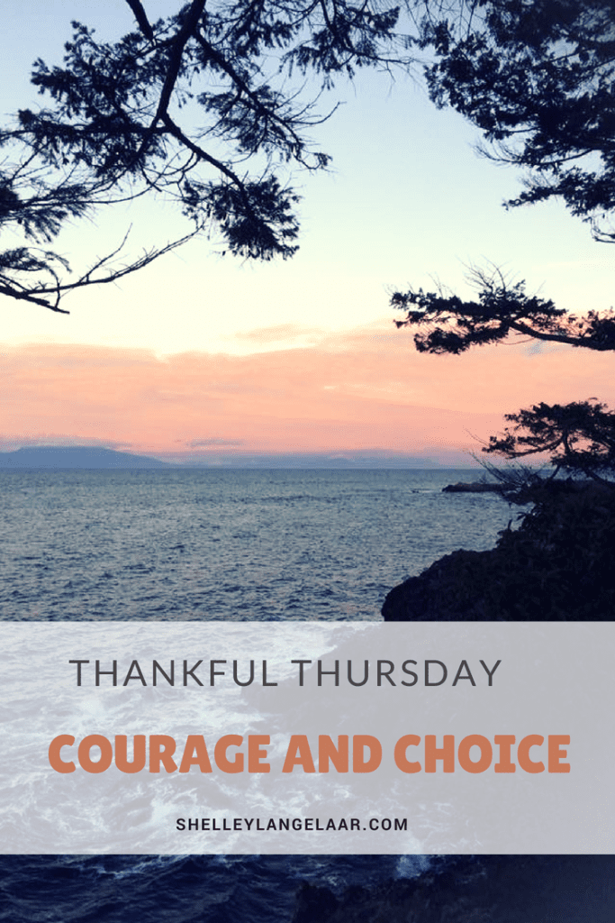 Thankful Thursday courage and choice