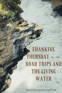 Thankful Thursday road trips and the living water