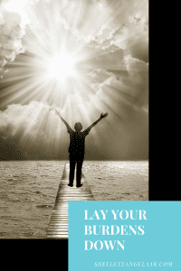Surrender lay your burdens down