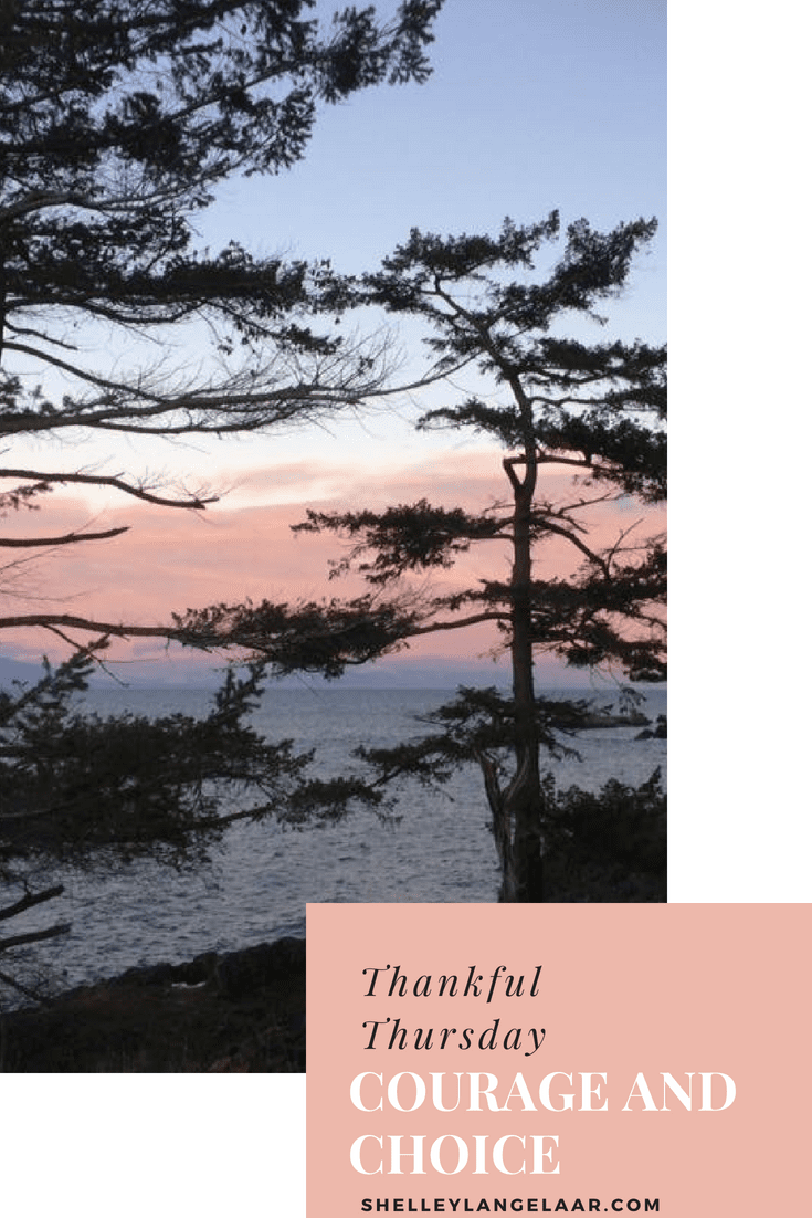 Thankful Thursday ~ Courage and Choice