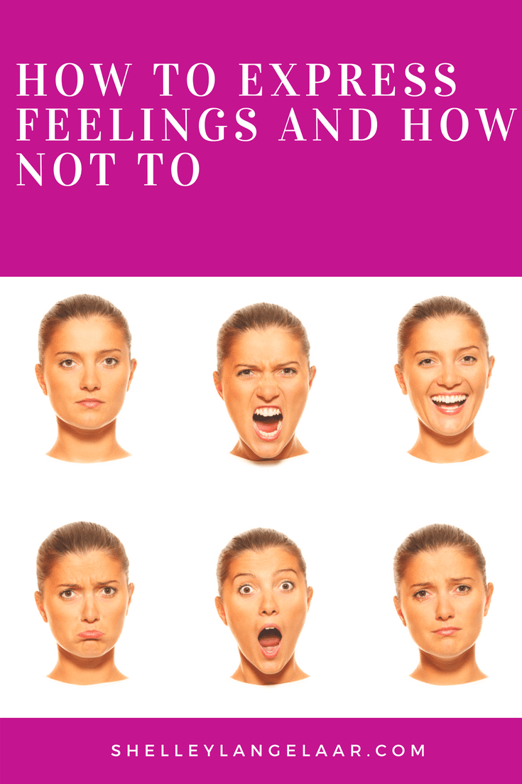 How to Express Feelings…and How Not to
