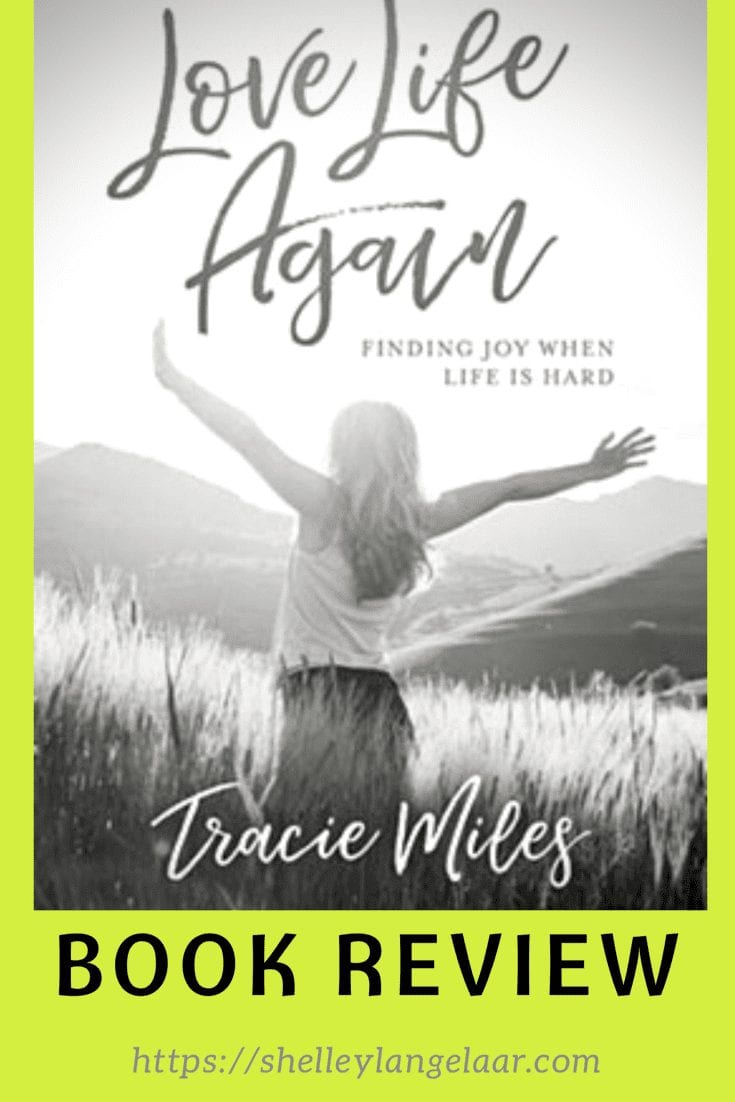 Book Review – Love Life Again: Finding Joy When Life Is Hard by Tracie Miles