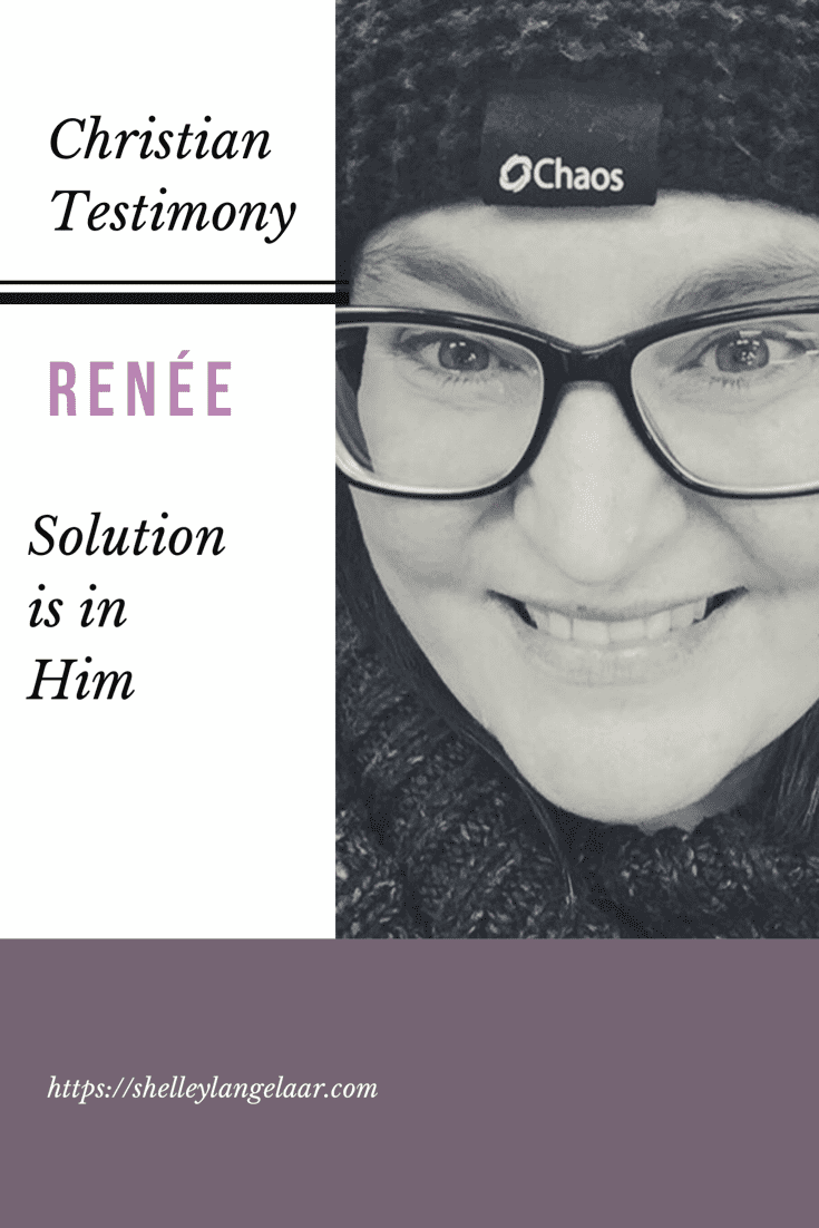 Christian Testimony ~ Renée ~ Solution Is In Him