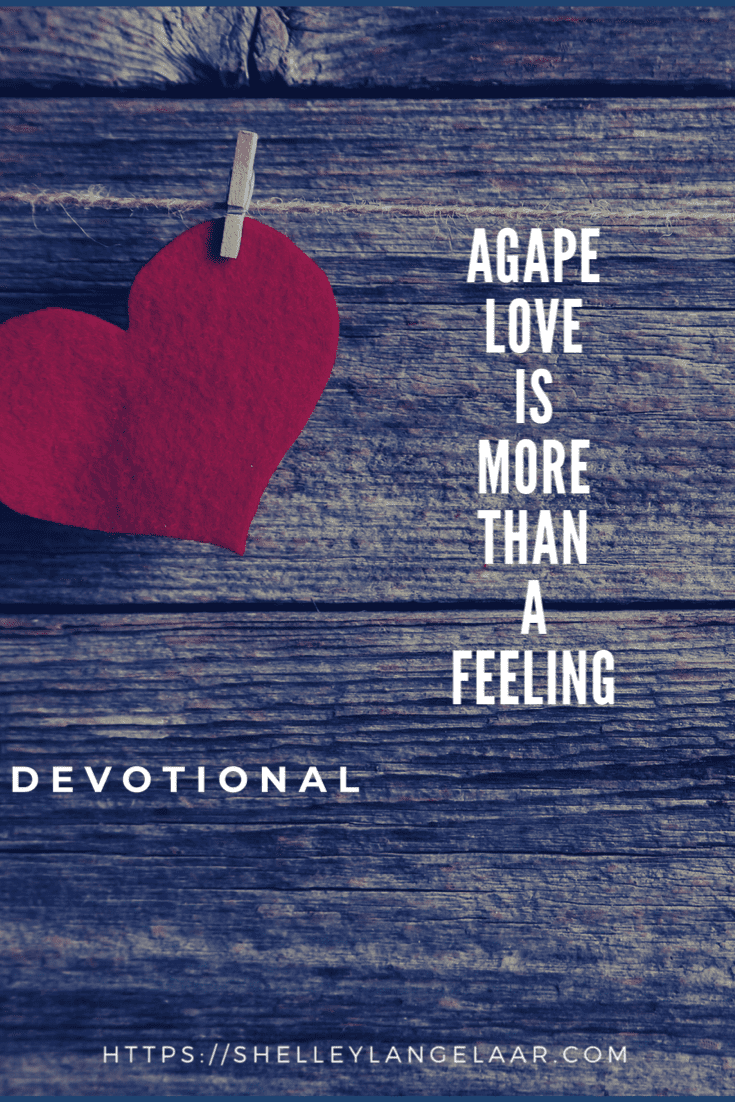 Agape Love Is More Than A Feeling – Devotional