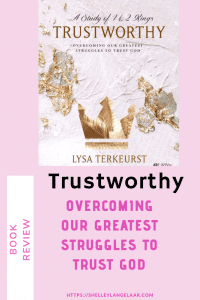 Bible study book review - trustworthy by Lysa Terkeurst