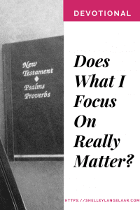 Devotional- Does What I Focus On Really Matter?
