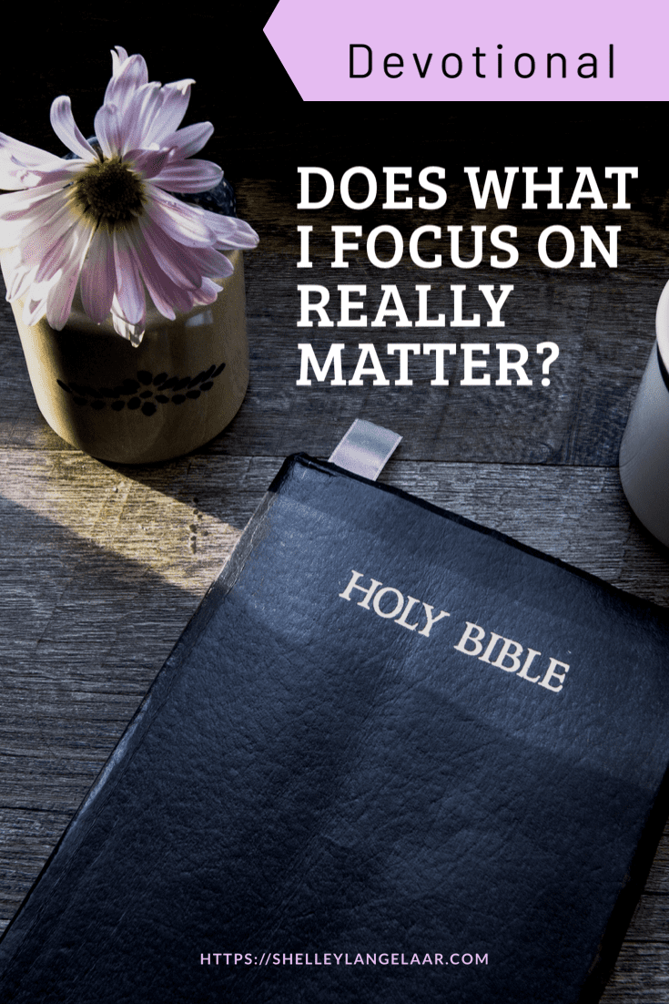 Does What I Focus On Really Matter? ~ Devotional